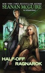 Half-Off Ragnarok : An Incryptid Novel : Book 3 - Seanan McGuire