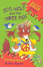 Eco-Wolf and the Three Pigs : Seriously Silly Stories - Laurence Anholt