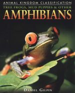 Tree Frogs, Mud Puppies & Other Amphibians - Daniel Gilpin