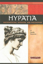 Hypatia : Mathematician, Inventor, and Philosopher - Sandy Donovan