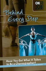 Behind Every Step : Have You Got What It Takes to Be a Choreographer? - Lisa Thompson