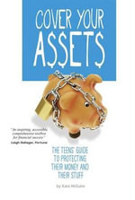 Cover Your Assets : The Teens' Guide to Protecting Their Money and Their Stuff - Kara F McGuire