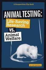 Animal Testing : Life-Saving Research vs. Animal Welfare - Lois Sepahban