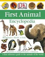 First Animal Encyclopedia : DK First Reference Series - Penelope Arlon