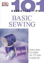101 Essential Tips : Basic Sewing - DK Publishing