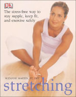 Stretching : The Stress-Free Way to Stay Supple, Keep Fit, and Exercise Safely - Martin Suzanne Richards Stephanie