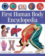 First Human Body Encyclopedia : An Encyclopedia for Inquiring Young Minds - Penny Smith