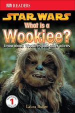 DK Readers Star Wars The Clone Wars : What Is A Wookiee? : DK Reader Level 1 - DK Publishing