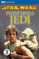 DK Readers Star Wars : I Want to Be a Jedi : DK Reader Level 3 - DK Publishing