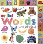 My First Words : Let's Get Talking! - Dawn Sirett