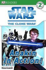 DK Readers Star Wars The Clone Wars : Anakin in Action! : DK Reader Level 2 - DK Publishing