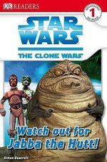 DK Readers Star Wars The Clone Wars : Watch Out for Jabba the Hutt! : DK Reader Level 1 - DK Publishing