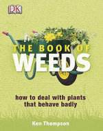 The Book of Weeds : How to Deal with Plants That Behave Badly - Kenneth Thompson