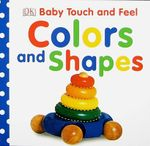 Colors and Shapes : Baby Touch and Feel (DK Publishing) - DK Publishing
