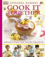 Cook It Together : A Fun Look at Healthy Fruits and Vegetables - Annabel Karmel