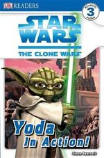 DK Readers Star Wars The Clone Wars : Yoda in Action! : DK Reader Level 3 - DK Publishing
