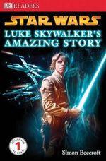 DK Readers Star Wars : Luke Skywalker's Amazing Story : DK Reader Level 1 - DK Publishing