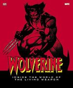 Wolverine : Inside the World of the Living Weapon - Matthew K Manning