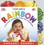 I Can Eat a Rainbow : A Fun Look at Healthy Fruits and Vegetables - Annabel Karmel