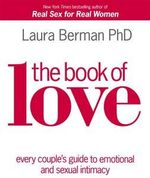 The Book of Love : Every Couple's Guide to Emotional & Sexual Intimacy The - Laura Berman