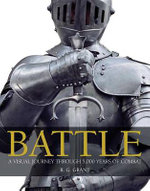 Battle : A Visual Journey Through 5,000 Years of Combat - R G Grant