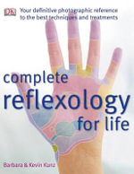 Complete Reflexology for Life - Barbara Kunz