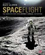 Space Flight : The Complete Story from Sputnik to Apollo - And Beyond - Giles Sparrow