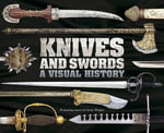 Knives and Swords : A Visual History