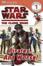 DK Readers Star Wars The Clone Wars : Pirates . . . and Worse! : DK Reader Level 1 - DK Publishing