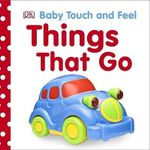 Things That Go : Baby Touch and Feel (DK Publishing)