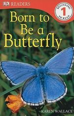 DK Readers : Born to Be a Butterfly :  DK Reader Level 1 - DK Publishing