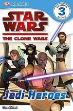 DK Readers Star Wars The Clone Wars : Jedi Heroes : DK Reader Level 3 - DK Publishing
