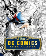 DC Comics Year by Year : A Visual Chronicle - Alan Cowsill
