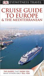 DK Eyewitness Travel Guide : Cruise Guide to Europe and the Mediterranean - DK Publishing