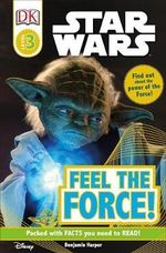 DK Readers Star Wars : Feel the Force : DK Reader Level 3 (Reading Alone) - DK Publishing