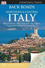 Back Roads Northern and Central Italy : DK Eyewitness Travel Back Roads - Gillian Arthur