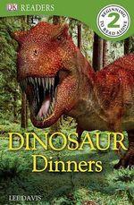 DK Readers : Dinosaur Dinners : DK Reader Level 2 - DK Publishing