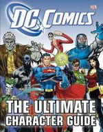 DC Comics - the Ultimate Character Guide - Brandon T Snider