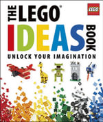 The Lego Ideas Book : Unlock Your Imagination - DK Publishing
