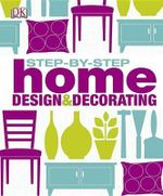 Step-By-Step Home Design and Decorating - Clare Steel