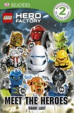 LEGO Hero Factory : Meet The Heroes : DK Readers : Level 2 - Dorling Kindersley
