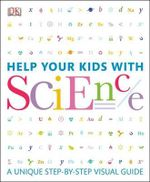 Help Your Kids with Science : A Unique Step-By-Step Visual Guide - DK Publishing