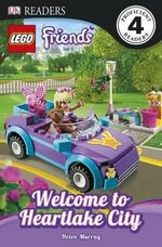 Lego Friends : Welcome to Heartlake City : DK Readers : Level 4 - Helen Murray