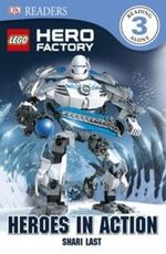 Lego Hero Factory : Heroes in Action : DK Readers : Level 3 - Shari Last