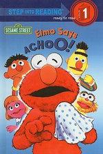 Elmo Says Achoo! : Step Into Reading: A Step 1 Book - Sarah Albee