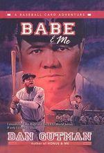 Babe & Me : Baseball Card Adventures (Pb) - Dan Gutman