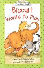 Biscuit Wants to Play : My First I Can Read - Alyssa Satin Capucilli