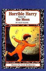 Horrible Harry Goes to the Moon : Horrible Harry - Suzy Kline