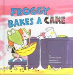 Froggy Bakes a Cake - Jonathan London