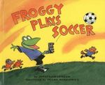 Froggy Plays Soccer - Jonathan London